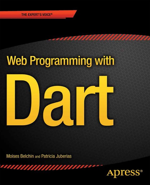 web programming with dart by Moises Belchin and Patricia Juberias - Apress